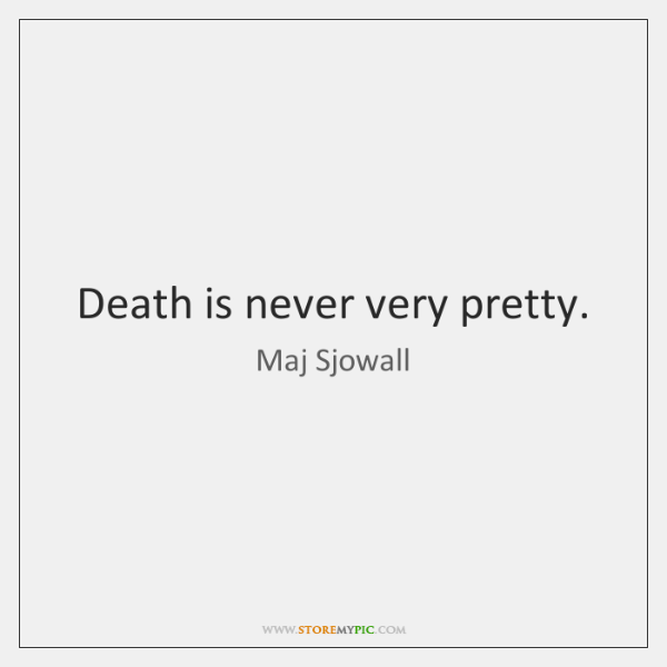 Death is never very pretty.