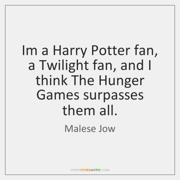 Im a Harry Potter fan, a Twilight fan, and I think The ...