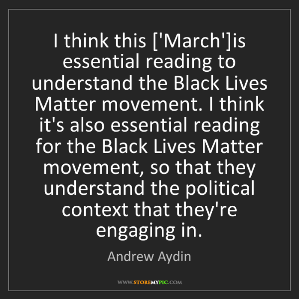 Andrew Aydin: I think this ['March']is essential reading to understand...