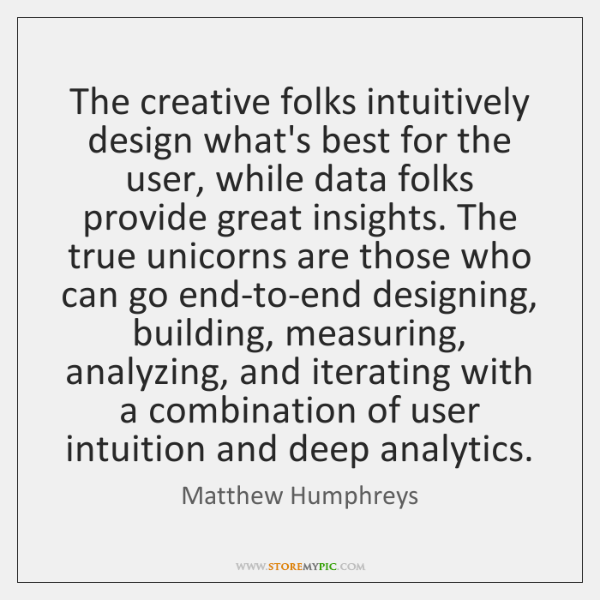 The creative folks intuitively design what's best for the user, while data ...