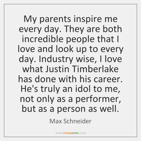 My parents inspire me every day. They are both incredible people that ...