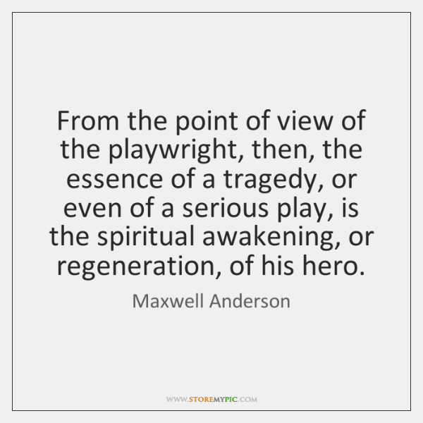 From the point of view of the playwright, then, the essence of ...