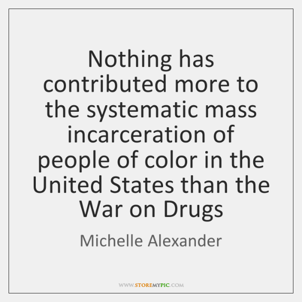 Nothing has contributed more to the systematic mass incarceration of people of ...