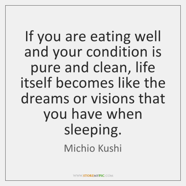 If you are eating well and your condition is pure and clean, ...