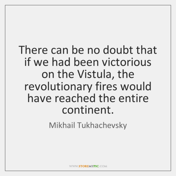 There can be no doubt that if we had been victorious on ...