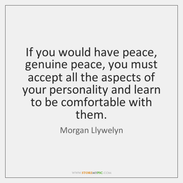 If you would have peace, genuine peace, you must accept all the ...