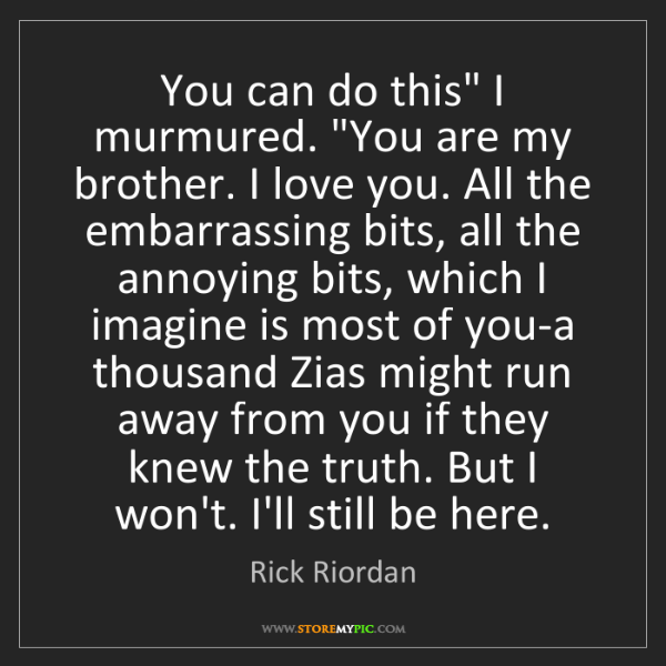 """Rick Riordan: You can do this"""" I murmured. """"You are my brother. I love..."""