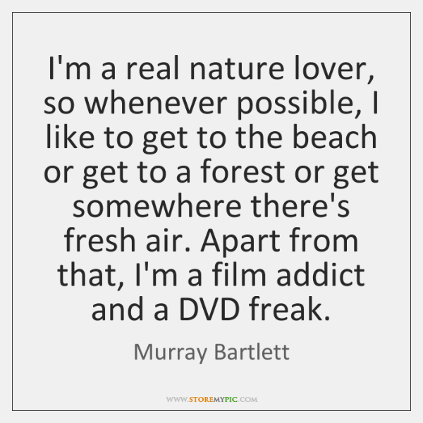 I'm a real nature lover, so whenever possible, I like to get ...