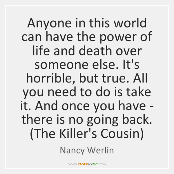 Anyone in this world can have the power of life and death ...