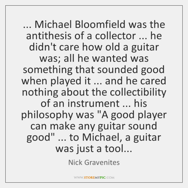 ... Michael Bloomfield was the antithesis of a collector ... he didn't care how ...