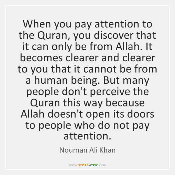 When You Pay Attention To The Quran You Discover That It Can