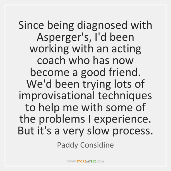 Since being diagnosed with Asperger's, I'd been working with an acting coach ...