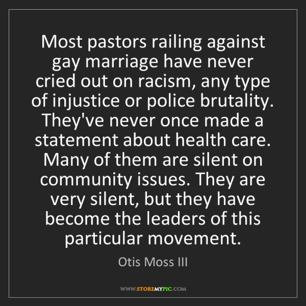 Otis Moss III: Most pastors railing against gay marriage have never...