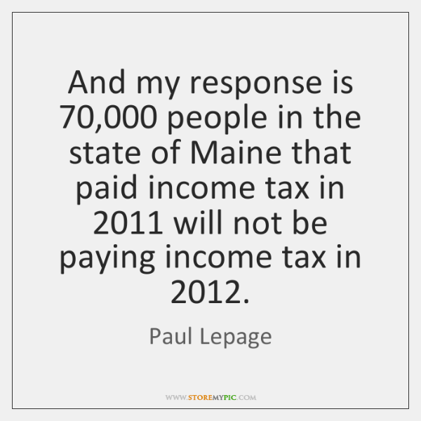 And my response is 70,000 people in the state of Maine that paid ...