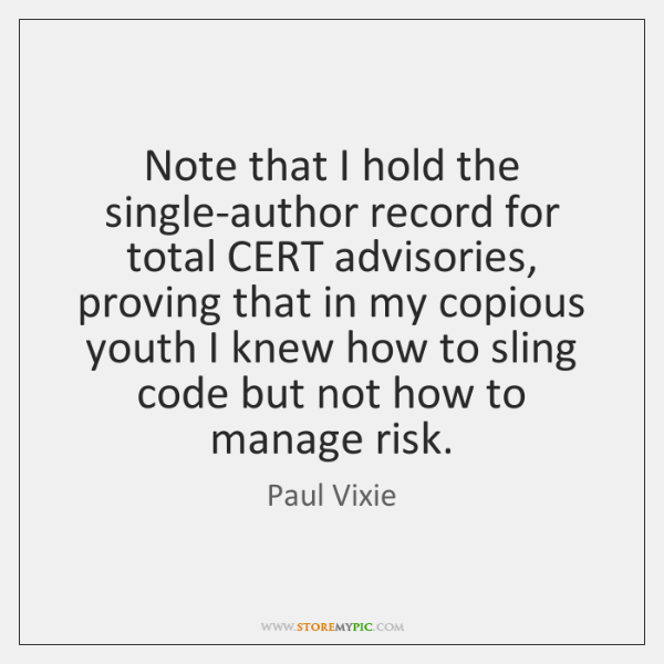 Note that I hold the single-author record for total CERT advisories, proving ...