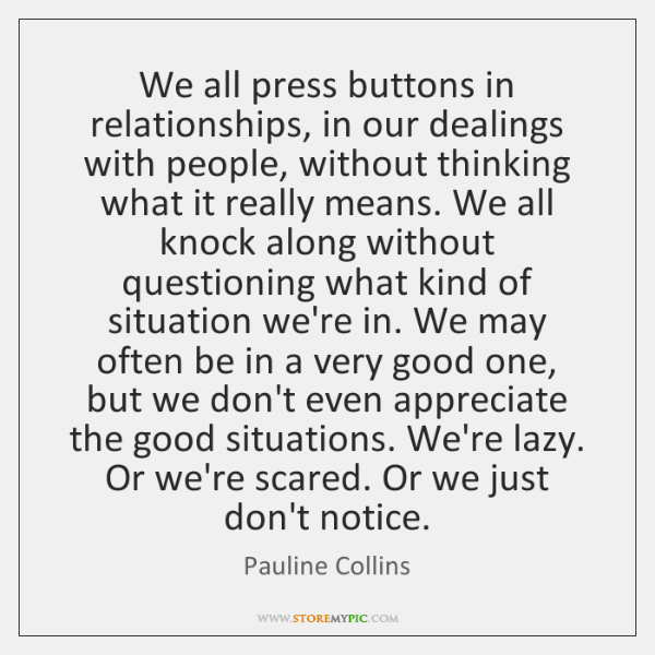 We all press buttons in relationships, in our dealings with people, without ...