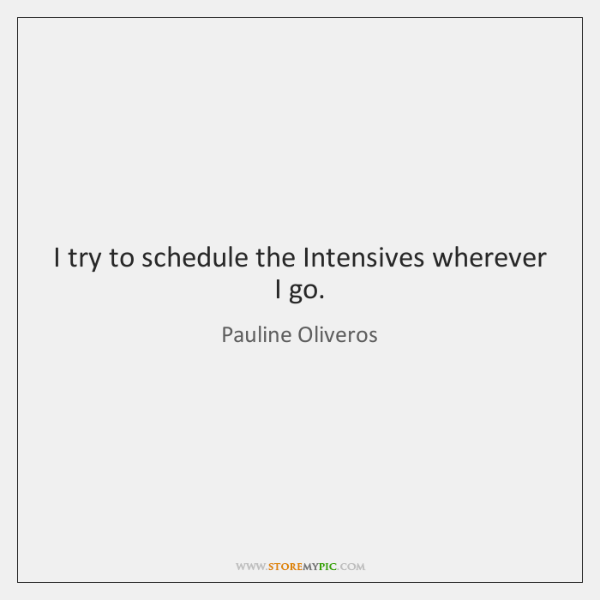 I try to schedule the Intensives wherever I go.
