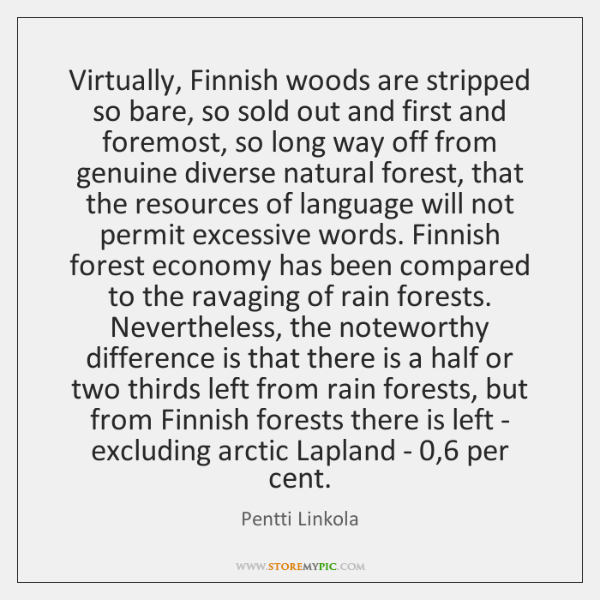 Virtually, Finnish woods are stripped so bare, so sold out and first ...