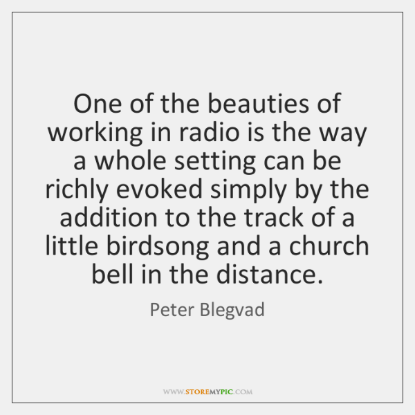 One of the beauties of working in radio is the way a ...