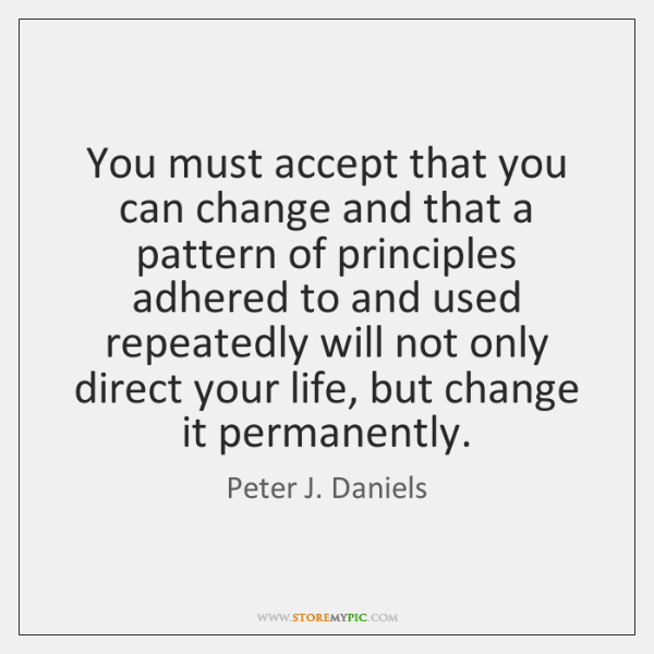 You must accept that you can change and that a pattern of ...