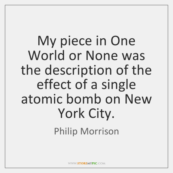My piece in One World or None was the description of the ...