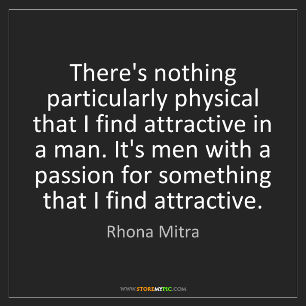Rhona Mitra: There's nothing particularly physical that I find attractive...