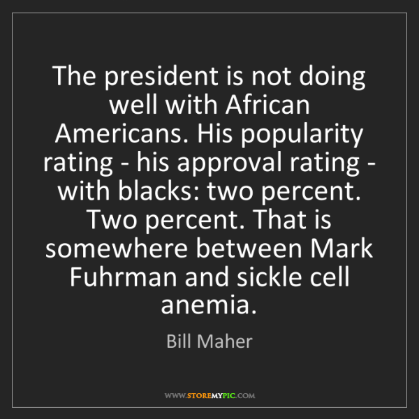 Bill Maher: The president is not doing well with African Americans....