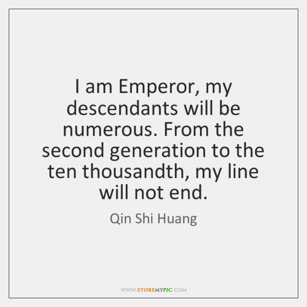 I am Emperor, my descendants will be numerous. From the second generation ...