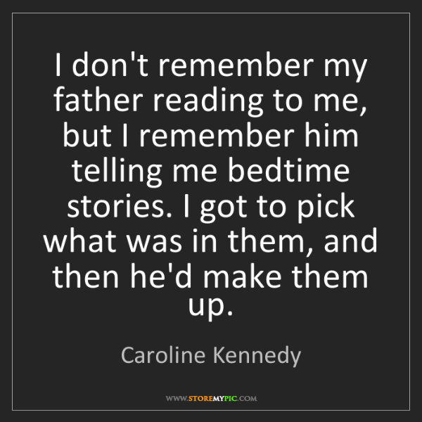 Caroline Kennedy: I don't remember my father reading to me, but I remember...
