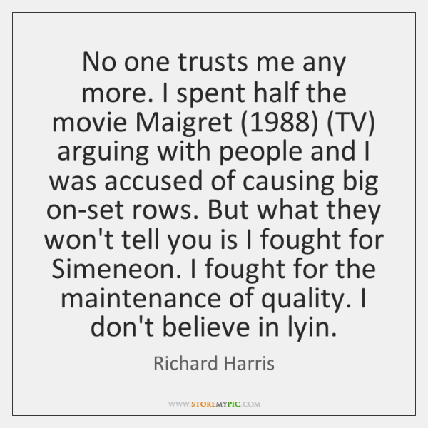 No one trusts me any more. I spent half the movie Maigret (1988) (...