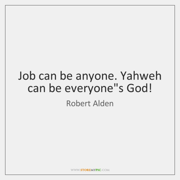 Job can be anyone. Yahweh can be everyone's God!