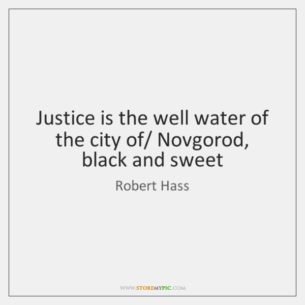 Justice is the well water of the city of/ Novgorod, black and ...