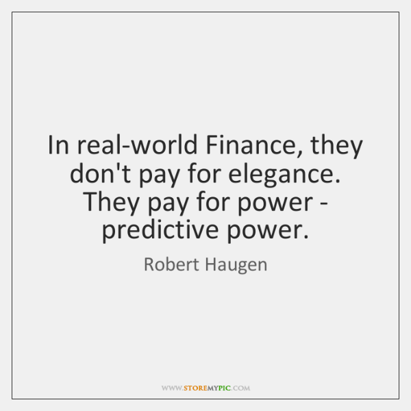 In real-world Finance, they don't pay for elegance. They pay for power ...