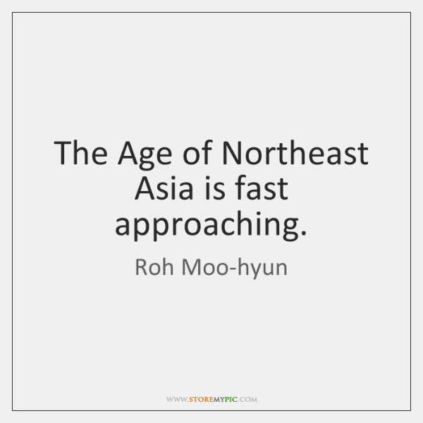The Age of Northeast Asia is fast approaching.
