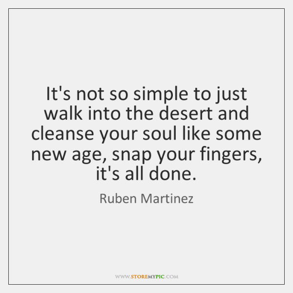 It's not so simple to just walk into the desert and cleanse ...