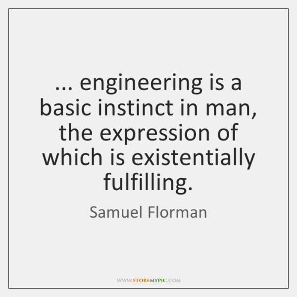 ... engineering is a basic instinct in man, the expression of which is ...