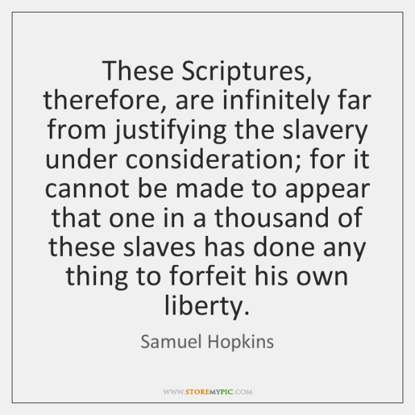 These Scriptures, therefore, are infinitely far from justifying the slavery under consideration; ...