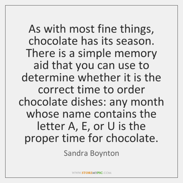 As with most fine things, chocolate has its season. There is a ...