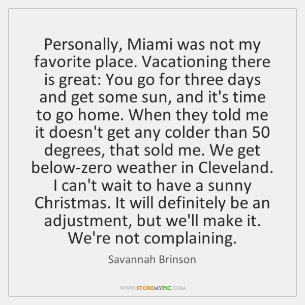 Personally, Miami was not my favorite place. Vacationing there is great: You ...