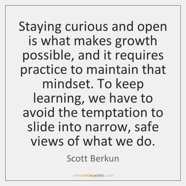 Staying curious and open is what makes growth  possible, and it requires ...