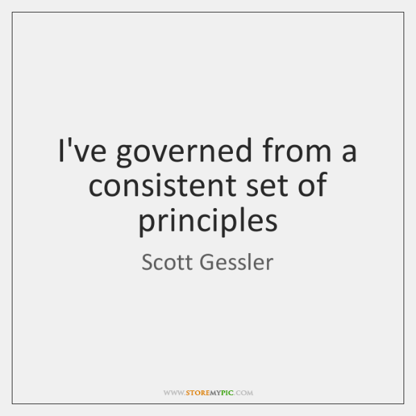 I've governed from a consistent set of principles