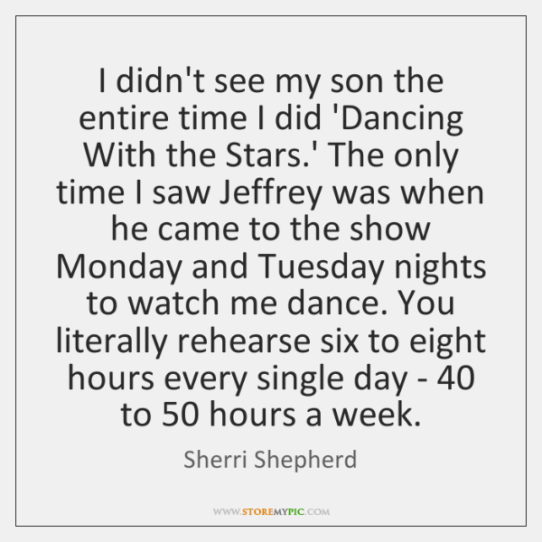 I didn't see my son the entire time I did 'Dancing With ...