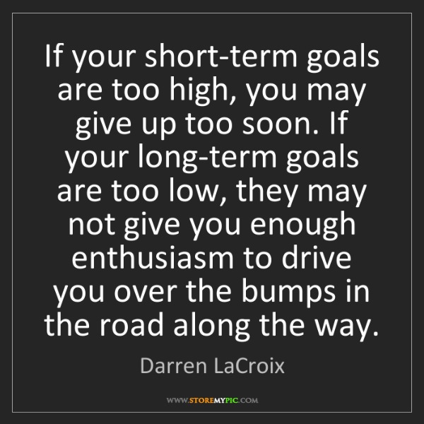 Darren LaCroix: If your short-term goals are too high, you may give up...