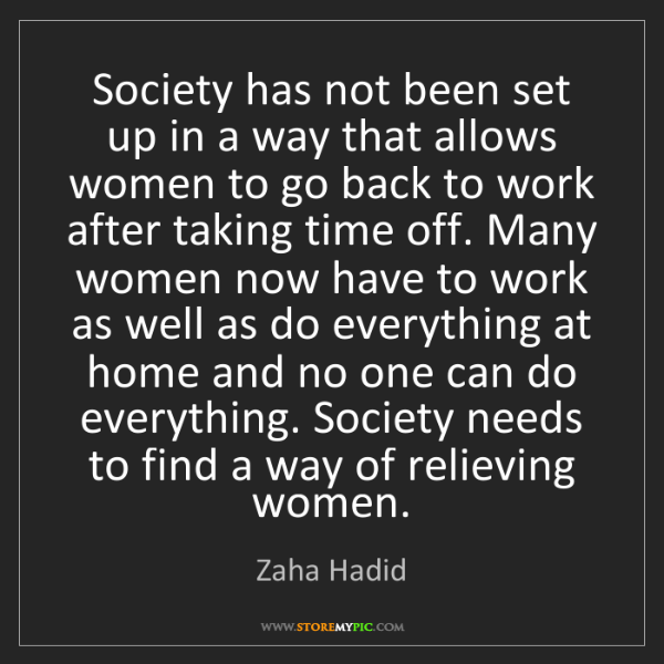 There Is No Way Back Quotes: Zaha Hadid: Society Has Not Been Set Up In A Way That