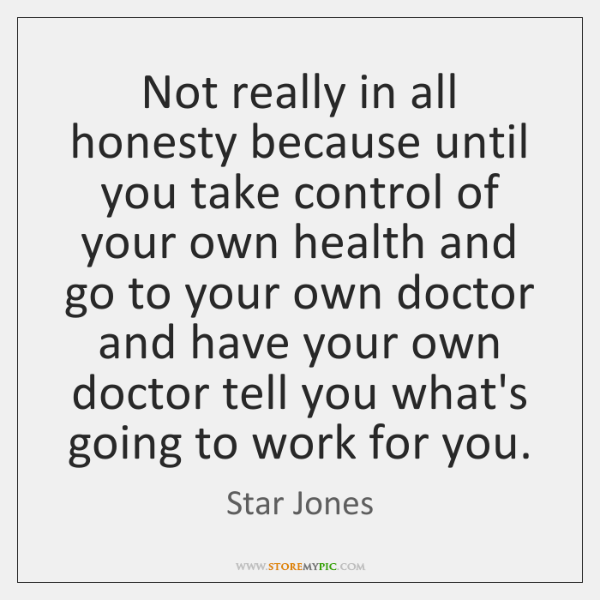 Not really in all honesty because until you take control of your ...