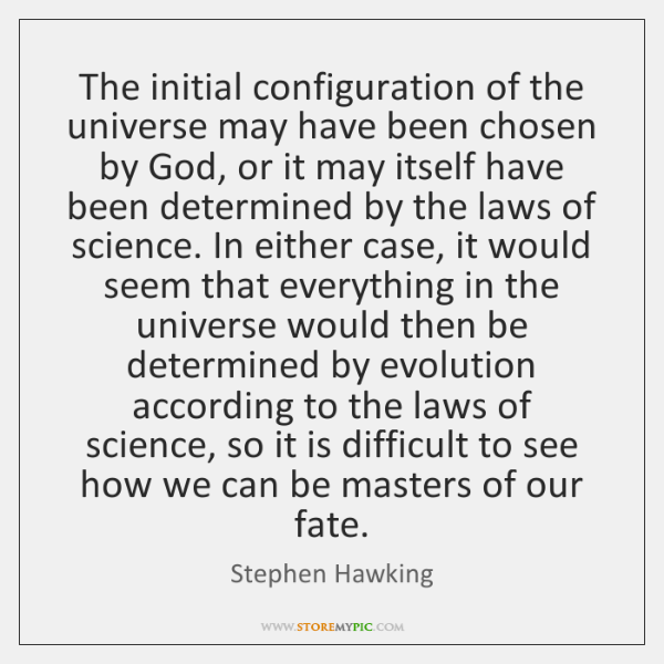 The initial configuration of the universe may have been chosen by God, ...