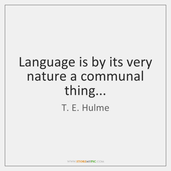 Language is by its very nature a communal thing...
