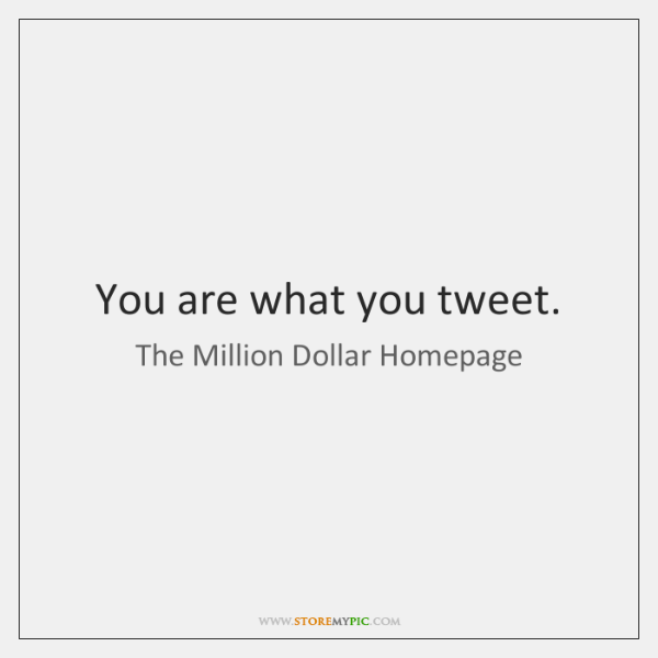 You are what you tweet.