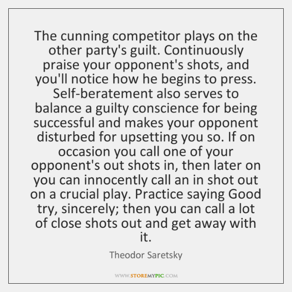 The cunning competitor plays on the other party's guilt. Continuously praise your ...