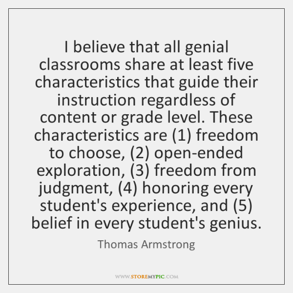 I believe that all genial classrooms share at least five characteristics that ...